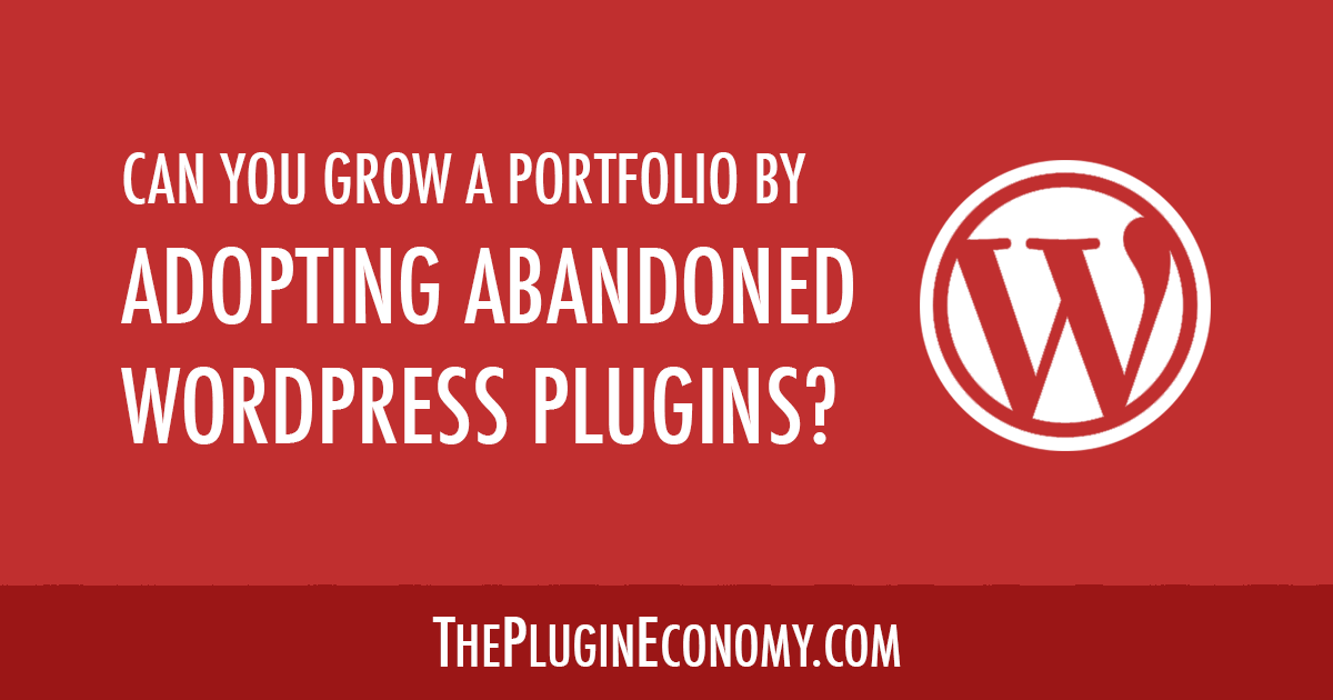 Can You Grow a Portfolio by Adopting Abandoned WordPress Plugins?