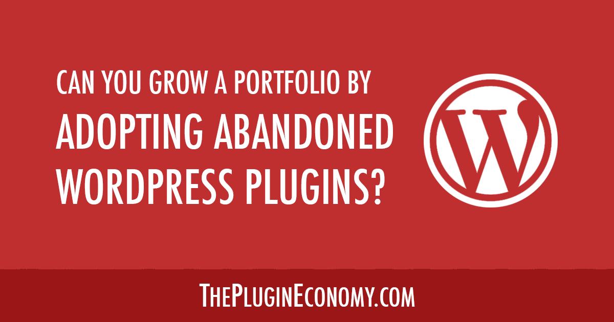 Can You Grow a Portfolio by Adopting Abandoned WordPress Plugins?