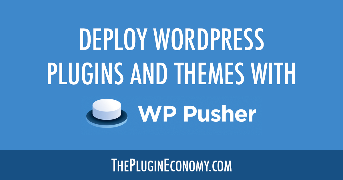 Deploy WordPress Plugins and Themes with WP Pusher from Peter Suhm