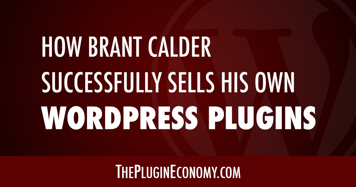 How Brant Calder Successfully Sells His Own WordPress Plugins