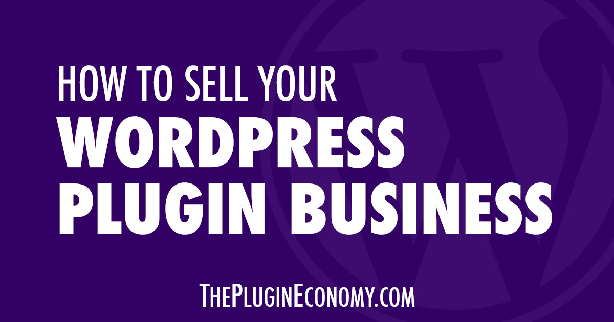 How to Sell Your WordPress Plugin Business