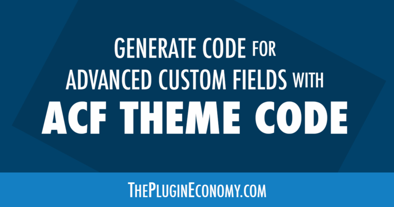 Generate Code for Advanced Custom Fields with ACF Theme Code